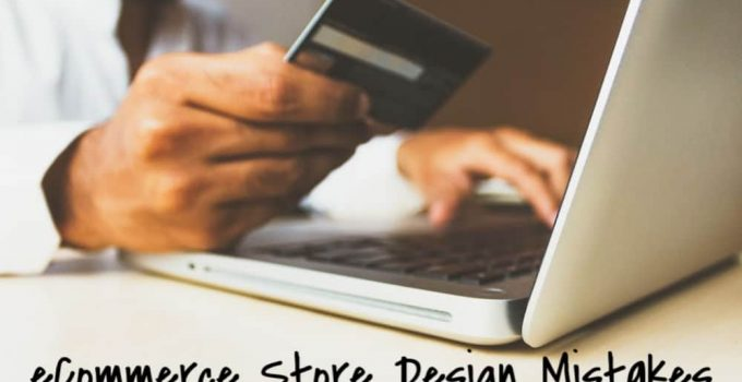 5 Common Ecommerce Store Design Mistakes and How To Fix Them – 2021 Guide