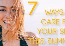 7 Things How To Take Care Of Your Skin During Summer – 2021 Guide